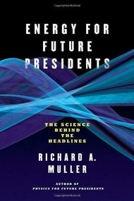Energy for Future Presidents (The Science Behind the Headlines) by Richard A. Muller, 9780393081619
