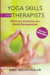 Yoga Skills for Therapists (Effective Practices for Mood Management) by Amy Weintraub, 9780393707175