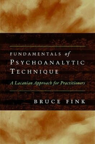 Fundamentals of Psychoanalytic Technique (A Lacanian Approach for Practitioners) by Bruce Fink, 9780393707250