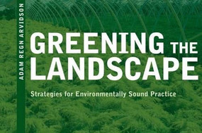 Greening the Landscape (Strategies for Environmentally Sound Practice) by Adam Regn Arvidson, 9780393733532