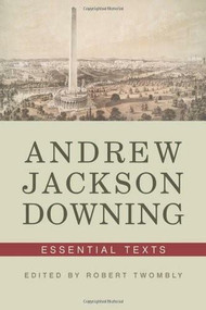 Andrew Jackson Downing (Essential Texts) by Andrew Jackson Downing, Robert Twombly, 9780393733594