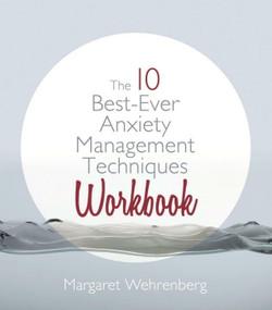 The 10 Best-Ever Anxiety Management Techniques Workbook by Margaret Wehrenberg, 9780393707434