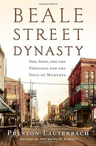 Beale Street Dynasty (Sex, Song, and the Struggle for the Soul of Memphis) by Preston Lauterbach, 9780393082579