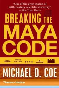 Breaking the Maya Code by Michael D. Coe, 9780500289556