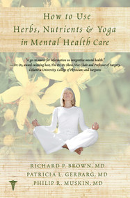How to Use Herbs, Nutrients, & Yoga in Mental Health by Richard P. Brown, Patricia L. Gerbarg, Philip R. Muskin, 9780393707441