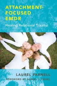 Attachment-Focused EMDR (Healing Relational Trauma) by Laurel Parnell, Elena Felder, Holly Prichard, Prabha Milstein, Nancy Ewing, 9780393707458