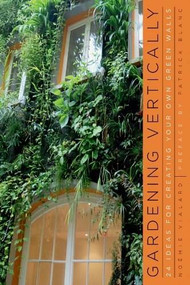 Gardening Vertically (24 Ideas for Creating Your Own Green Walls) by Noémie Vialard, Patrick Blanc, 9780393733709