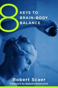 8 Keys to Brain–Body Balance by Robert Scaer, Babette Rothschild, 9780393707472