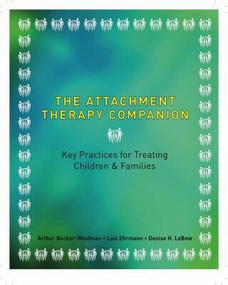 The Attachment Therapy Companion (Key Practices for Treating Children & Families) by Arthur Becker-Weidman, Lois A. Pessolano Ehrmann, Denise LeBow, 9780393707489
