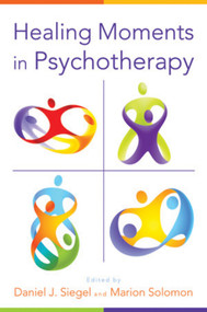 Healing Moments in Psychotherapy by Daniel J. Siegel, Marion Solomon, 9780393707625