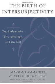 The Birth of Intersubjectivity (Psychodynamics, Neurobiology, and the Self) by Massimo Ammaniti, Vittorio Gallese, 9780393707632