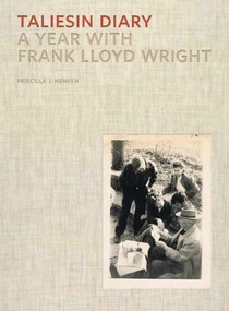 Taliesin Diary (A Year with Frank Lloyd Wright) by Priscilla J. Henken, Sarah Leavitt, 9780393733808