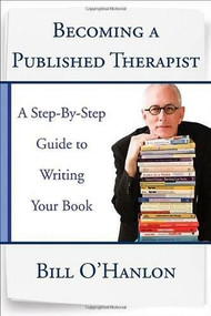 Becoming a Published Therapist (A Step-by-Step Guide to Writing Your Book) by Bill O'Hanlon, 9780393708103
