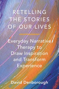 Retelling the Stories of Our Lives (Everyday Narrative Therapy to Draw Inspiration and Transform Experience) by David Denborough, 9780393708158