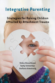 Integrative Parenting (Strategies for Raising Children Affected by Attachment Trauma) by Debra Wesselmann, Cathy Schweitzer, Stefanie Armstrong, 9780393708172