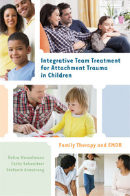 Integrative Team Treatment for Attachment Trauma in Children (Family Therapy and EMDR) by Debra Wesselmann, Cathy Schweitzer, Stefanie Armstrong, 9780393708189