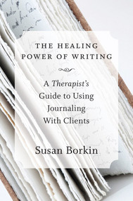 The Healing Power of Writing (A Therapist's Guide to Using Journaling With Clients) by Susan Borkin, 9780393708219