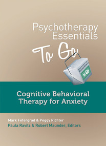 Psychotherapy Essentials to Go (Cognitive Behavioral Therapy for Anxiety) by Mark Fefergrad, Peggy Richter, Robert Maunder, Paula Ravitz, 9780393708271