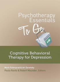 Psychotherapy Essentials to Go (Cognitive Behavioral Therapy for Depression) by Mark Fefergrad, Ari Zaretsky, Robert Maunder, Paula Ravitz, 9780393708288