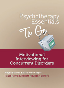 Psychotherapy Essentials to Go (Motivational Interviewing for Concurrent Disorders) by Carolynne Cooper, Wayne Skinner, Robert Maunder, Paula Ravitz, 9780393708240