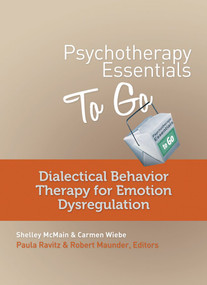 Psychotherapy Essentials to Go (Dialectical Behavior Therapy for Emotion Dysregulation) by Shelley McMain, Carmen Wiebe, Robert Maunder, Paula Ravitz, 9780393708257