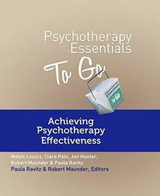Psychotherapy Essentials To Go (Achieving Psychotherapy Effectiveness) by Clare Pain, Molyn Leszcz, Jon Hunter, Paula Ravitz, Robert Maunder, Paula Ravitz, Robert Maunder, 9780393708264