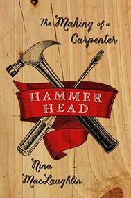Hammer Head (The Making of a Carpenter) by Nina MacLaughlin, 9780393239133