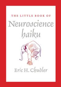 The Little Book of Neuroscience Haiku (Miniature Edition) by Eric Chudler, 9780393708325