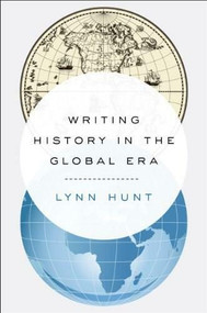 Writing History in the Global Era by Lynn Hunt, 9780393239249
