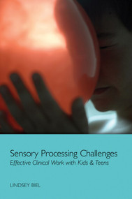 Sensory Processing Challenges (Effective Clinical Work with Kids & Teens) by Lindsey Biel, 9780393708349