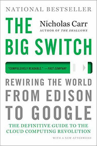 The Big Switch (Rewiring the World, from Edison to Google) - 9780393345223 by Nicholas Carr, 9780393345223