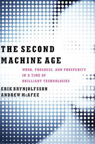 The Second Machine Age (Work, Progress, and Prosperity in a Time of Brilliant Technologies) by Erik Brynjolfsson, Andrew McAfee, 9780393239355