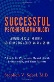 Successful Psychopharmacology (Evidence-Based Treatment Solutions for Achieving Remission) by Stephen V. Sobel, 9780393708578