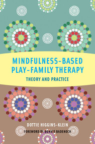 Mindfulness-Based Play-Family Therapy (Theory and Practice) by Dottie Higgins-Klein, 9780393708639