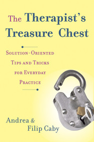 The Therapist's Treasure Chest (Solution-Oriented Tips and Tricks for Everyday Practice) by Andrea Caby, Filip Caby, Jenny Piening, 9780393708622