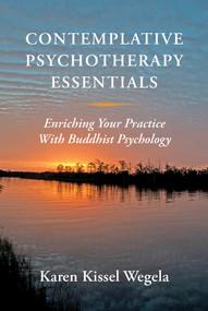Contemplative Psychotherapy Essentials (Enriching Your Practice with Buddhist Psychology) by Karen Kissel Wegela, 9780393708677