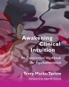 Awakening Clinical Intuition (An Experiential Workbook for Psychotherapists) by Terry Marks-Tarlow, 9780393708684