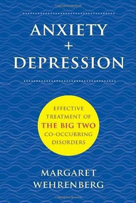 Anxiety + Depression (Effective Treatment of the Big Two Co-Occurring Disorders) by Margaret Wehrenberg, 9780393708738