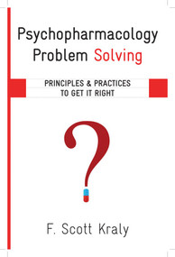 Psychopharmacology Problem Solving (Principles and Practices to Get It Right) by F. Scott Kraly, 9780393708752