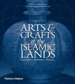 Arts & Crafts of the Islamic Lands (Principles Materials Practice) by Khaled Azzam, 9780500517024