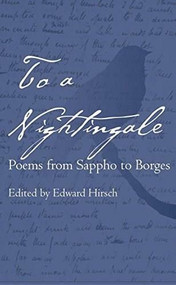 To a Nightingale (Poems from Sappho to Borges) by Edward Hirsch, 9780807616277
