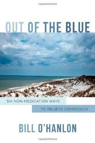 Out of the Blue (Six Non-Medication Ways to Relieve Depression) by Bill O'Hanlon, 9780393709162