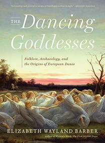 The Dancing Goddesses (Folklore, Archaeology, and the Origins of European Dance) - 9780393348507 by Elizabeth Wayland Barber, 9780393348507