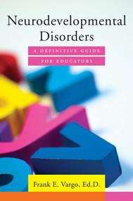 Neurodevelopmental Disorders (A Definitive Guide for Educators) by Frank E. Vargo, 9780393709438
