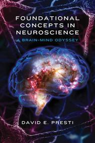 Foundational Concepts in Neuroscience (A Brain-Mind Odyssey) by David E. Presti, 9780393709605