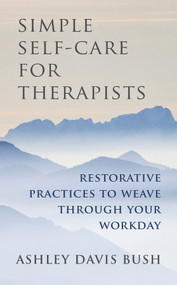 Simple Self-Care for Therapists (Restorative Practices to Weave Through Your Workday) by Ashley Davis Bush, 9780393708370