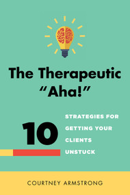 """The Therapeutic """"Aha!"""" (10 Strategies for Getting Your Clients Unstuck) by Courtney Armstrong, 9780393708400"""