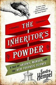 The Inheritor's Powder (A Tale of Arsenic, Murder, and the New Forensic Science) - 9780393349887 by Sandra Hempel, 9780393349887