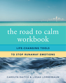 The Road to Calm Workbook (Life-Changing Tools to Stop Runaway Emotions) by Carolyn Daitch, Lissah Lorberbaum, 9780393708417