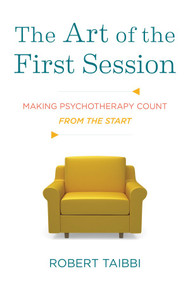 The Art of the First Session (Making Psychotherapy Count From the Start) by Robert Taibbi, 9780393708431